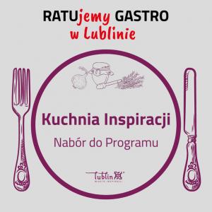 Grafika Programu Kuchnia Inspiracji oraz Ratujemy Gastro w Lublinie. Na grafice talerz z widelcem po lewej i nożem po prawej, wewnątrz tekst: Kuchnia Inspiracji, nabór do Programu. Na dole logo Lublin Miasto Inspiracji.